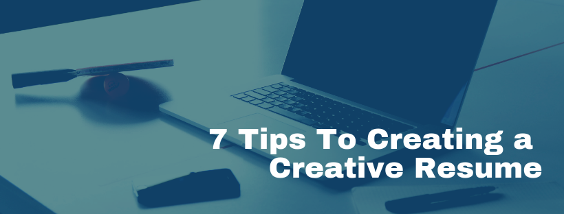 7 Tips To Creating a Creative Resume